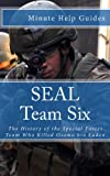 SEAL Team Six: The History of the Special Forces Team Who Killed Osama bin Laden