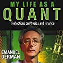 My Life as a Quant: Reflections on Physics and Finance (       UNABRIDGED) by Emanuel Derman Narrated by Peter Ganim