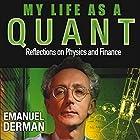 My Life as a Quant: Reflections on Physics and Finance Hörbuch von Emanuel Derman Gesprochen von: Peter Ganim
