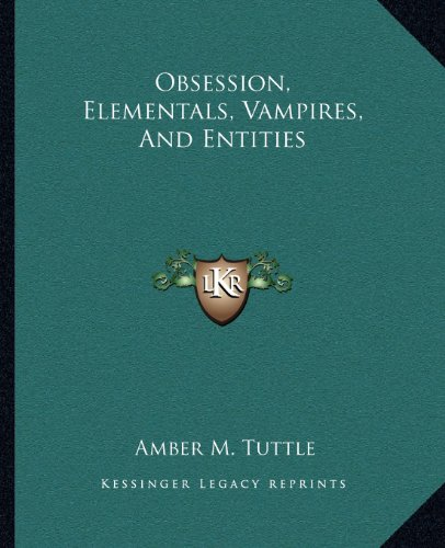 Obsession, Elementals, Vampires, and Entities