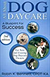 img - for ALL ABOUT DOG DAYCARE: A BLUEPRINT FOR SUCCESS, 2ND EDITION book / textbook / text book
