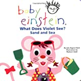 What Does Violet See? Sand and Sea: (Baby Einstein) (078680873X) by Aigner-Clark, Julie