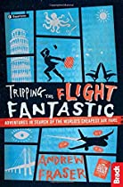 Tripping the Flight Fantastic: Adventures in Search of the World's Cheapest Air Fare (Bradt Travel Guides (Travel Literature))