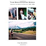 This Breathtaking World: Around the World by Bicycle 1997 - 1999by Tim Doherty