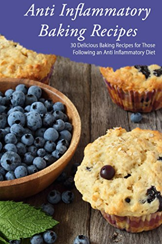 Anti Inflammatory Baking: 30 Delicious Baking Recipes for Those Following an Anti Inflammatory Diet by Elizabeth Barnett