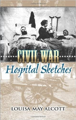 Civil War Hospital Sketches written by Louisa May Alcott