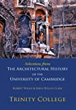 Selections from The Architectural History of the University of Cambridge: Trinity College