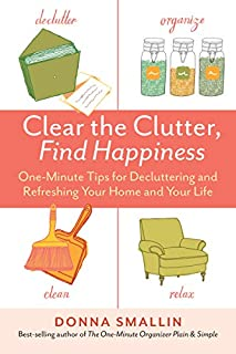 Book Cover: Clear the Clutter, Find Happiness: One-Minute Tips for Decluttering and Refreshing Your Home and Your Life