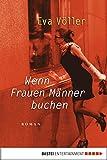 Wenn Frauen M�nner buchen: Roman