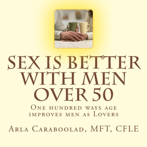 sex-is-better-with-men-over-50-one-hundred-ways-age-improves-men-as-lovers-volume-1