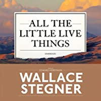 All the Little Live Things (       UNABRIDGED) by Wallace Stegner Narrated by Edward Herrmann