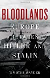 "Timothy Snyder, ""Bloodlands: Europe Between Hitler and Stalin"" (Basic Books, 2011)"
