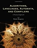 Algorithms, Languages, Automata, And Compilers: A Practical Approach