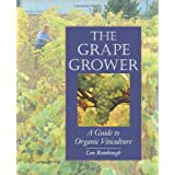 The Grape Grower: A Guide to Organic Viticulture ~ Lon Rombough