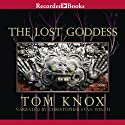 Lost Goddess Audiobook by Tom Knox Narrated by Christopher Evan Welch