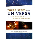 Three Steps to the Universe: From the Sun to Black Holes to the Mystery of Dark Matterby Richard Garfinkle