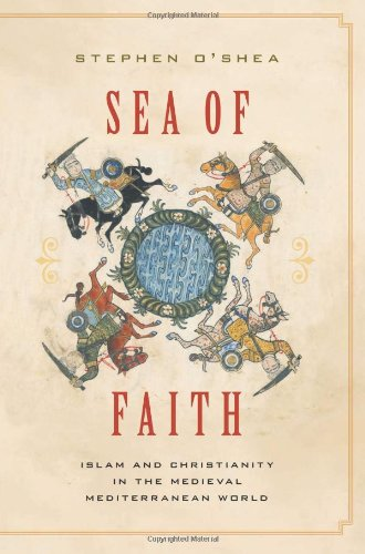 Sea of Faith: Christianity and Islam in the Medieval Mediterranean World