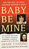 img - for Baby Be Mine: The Shocking True Story of a Woman Who Murdered a Pregnant Mother to Steal Her Child book / textbook / text book