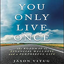 You Only Live Once: The Roadmap to Financial Wellness and a Purposeful Life Audiobook by Jason Vitug Narrated by Walter Dixon