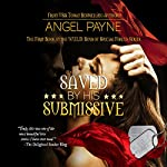 Saved by His Submissive: WILD - Warriors Intense in Love and Domination - Boys of Special Forces Volume 1 | Angel Payne