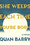 She Weeps Each Time You're Born: A Novel