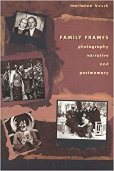 Family Frames: Photography, Narrative and Postmemory
