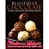 Blissfully Chocolate: Classic Cake, Biscuit and Dessert Recipes (Ambrosial Delights From the Past Book 1) ~ Miss Parloa