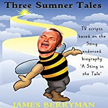 Three Sumner Tales: TV Scripts Based on the Sting Endorsed Biography 'A Sting in the Tale' Audiobook by James Berryman Narrated by Richard Horsfall