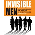 Invisible Men: Mass Incarceration and the Myth of Black Progress (       UNABRIDGED) by Becky Pettit Narrated by Denise Washington Blomberg