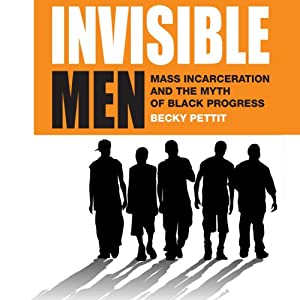 Invisible Men: Mass Incarceration and the Myth of Black Progress | [Becky Pettit]