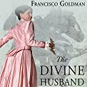 The Divine Husband: A Novel Audiobook by Franscisco Goldman Narrated by Yetta Gottesman