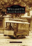Willamette Valley Railways (Images of Rail: Oregon)