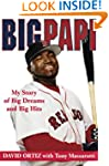 Big Papi: My Story of Big Dreams and...