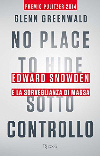 No Place to Hide Sotto controllo Edward Snowden e la sorveglianza di massa Saggi stranieri PDF