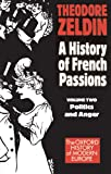 France, 1848-1945. A History of French Passions - Vol 2 Politics & Anger