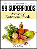 img - for 99 Superfoods - Awesome Nutritious Foods (Look and Feel Absolutely Fabulous Book 1) book / textbook / text book