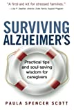 Surviving Alzheimers: Practical tips and soul-saving wisdom for caregivers