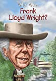 Who Was Frank Lloyd Wright? (Who Was...?)