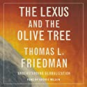 The Lexus and the Olive Tree: Understanding Globalization (       UNABRIDGED) by Thomas L. Friedman Narrated by Thomas L. Friedman