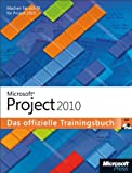 Microsoft Project 2010 - Das offizielle Trainingsbuch: WerdenSiefitfürProject2010!