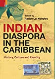 Indian Diaspora in the Caribbean: History, Culture and Identity