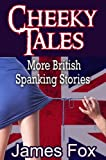 Cheeky Tales: More British Spanking Stories