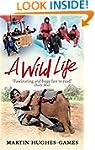 A Wild Life: My Adventures Around the...