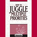How to Juggle Multiple Priorities |  Briefings Media Group