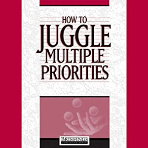 How to Juggle Multiple Priorities | [Briefings Media Group]