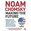 Making the Future: Occupations, Interventions, Empire and Resistance (       UNABRIDGED) by Noam Chomsky Narrated by Peter Johnson