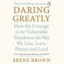 Daring Greatly: How the Courage to Be Vulnerable Transforms the Way We Live, Love, Parent, and Lead | Livre audio Auteur(s) : Brené Brown Narrateur(s) : Karen White