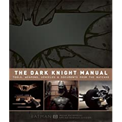 The Dark Knight Manual: Tools, Weapons, Vehicles & Documents from the Batcave