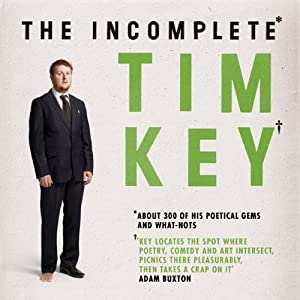 The Incomplete Tim Key: About 300 of His Poetical Gems and What-Nots | [Tim Key]