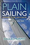 img - for By Dallas Murphy Plain Sailing: Learning to See LIke a Sailor: A Manual of Sail Trim book / textbook / text book
